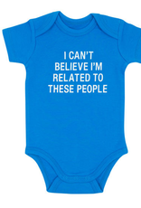 Say What? I Can't Believe I'm Related To These People Onesie