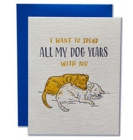 Ladyfingers Letterpress Spend All My Dog Years With You Greeting Card