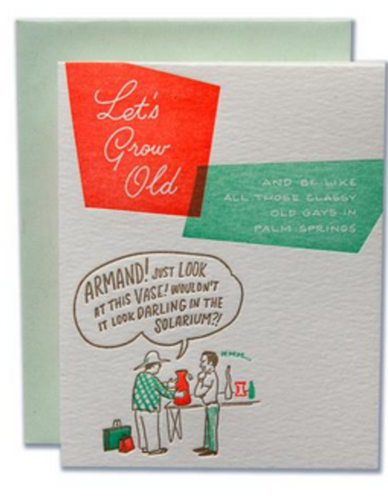 Ladyfingers Letterpress Let's Grow Old Like Classy Old Gays Greeting Card