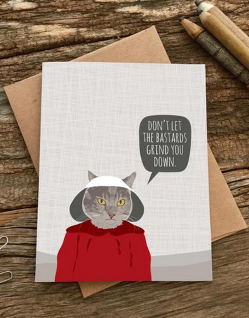 Modern Printed Matter Bastards Grind You Down (Handmaid's Tale) Greeting Card