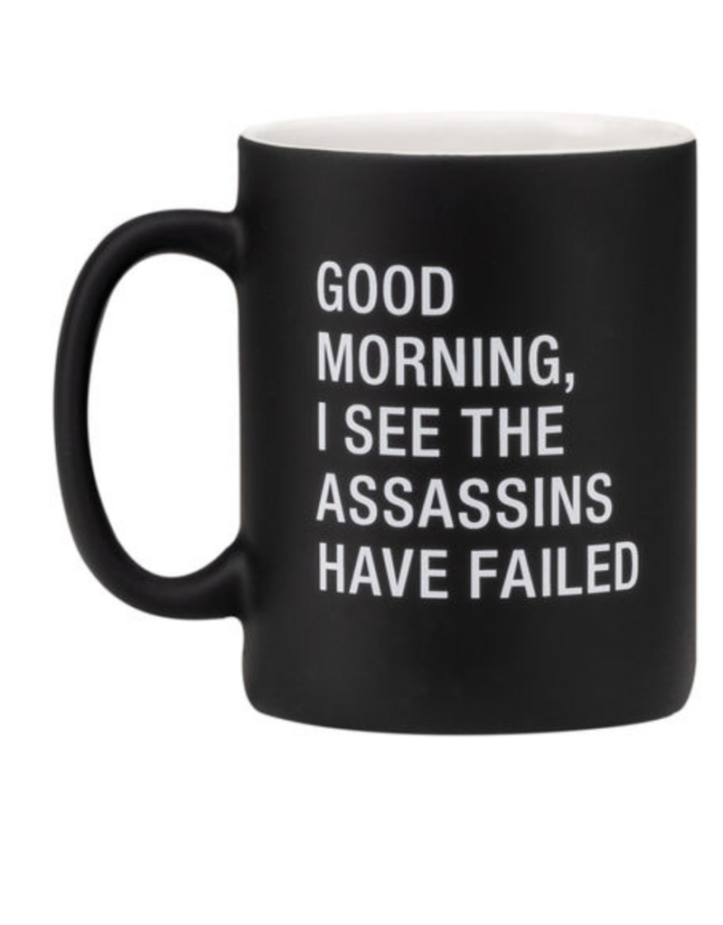 Say What? Good Morning, I See The Assassins Have Failed Mug