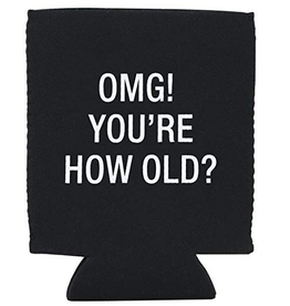 OMG? You're How Old? Koozie