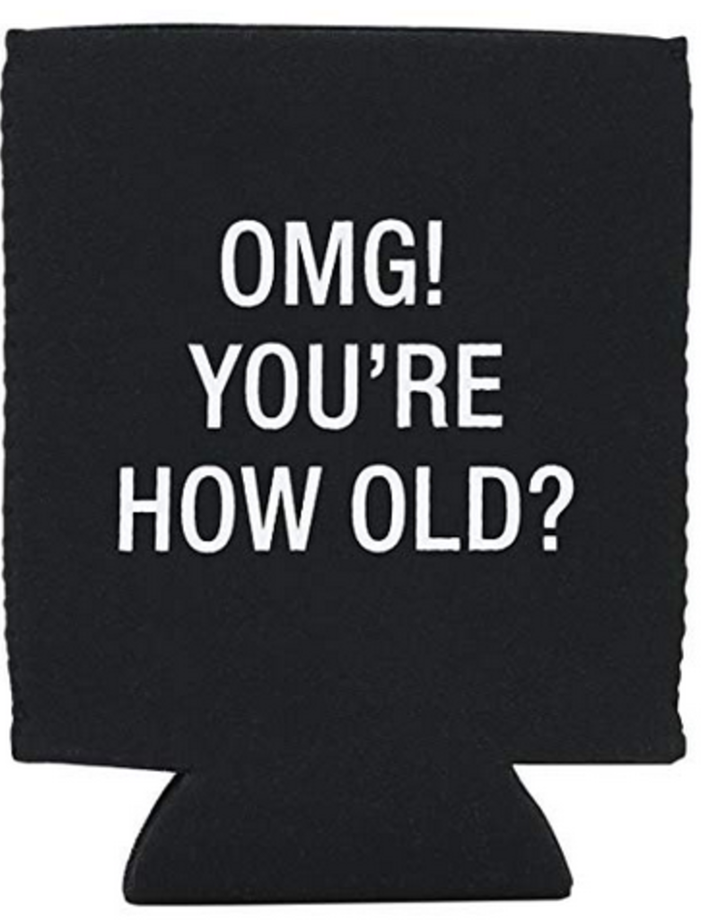Say What? OMG? You're How Old? Koozie