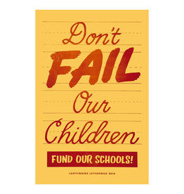 Ladyfingers Letterpress Don't Fail Our Children - Fund Our Schools! Poster