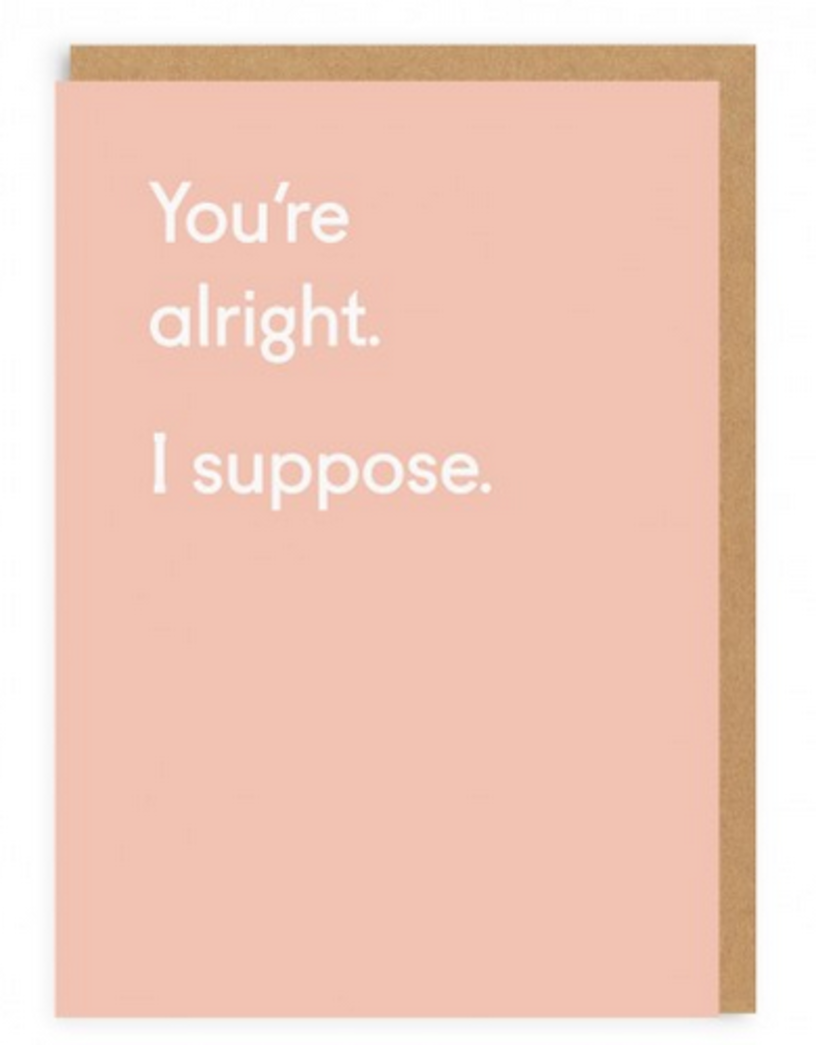 You're Alright, I Suppose Greeting Card