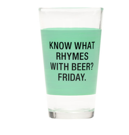Say What? Know What Rhymes With Beer? Friday. Pint Glass