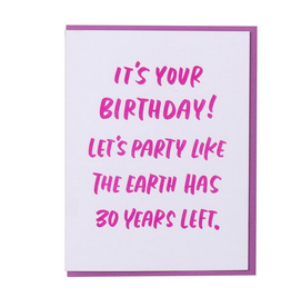 And Here We Are Let's Party Like the Earth Has 30 Years Left! Greeting Card