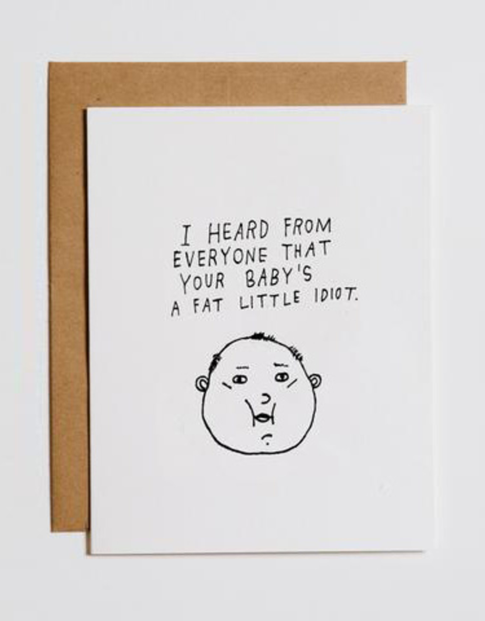 I Heard Your Baby is a Little Fat Idiot Greeting Card