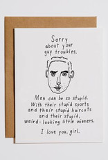 Sorry About Your Guy Troubles Greeting Card