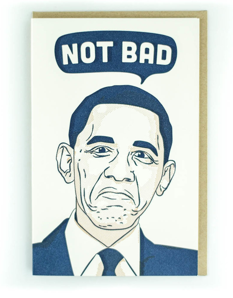 Pike Street Press Not Bad (Obama) Greeting Card