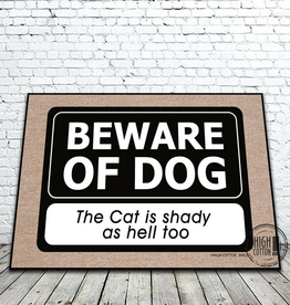 High Cotton Beware of Dog. The Cat is Shady as Hell Too. Doormat