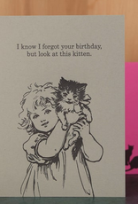 Oddball Press I Know I Forgot Your Birthday, But Look At This Kitten Greeting Card