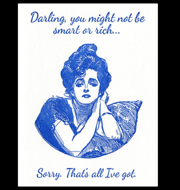 Darling, You Might Not Be Smart or Rich... Greeting Card