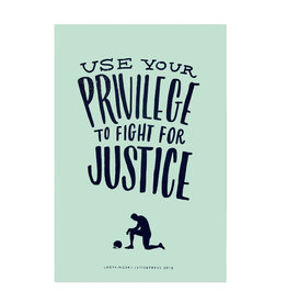 Ladyfingers Letterpress Use Your Privilege to Fight for Justice Poster