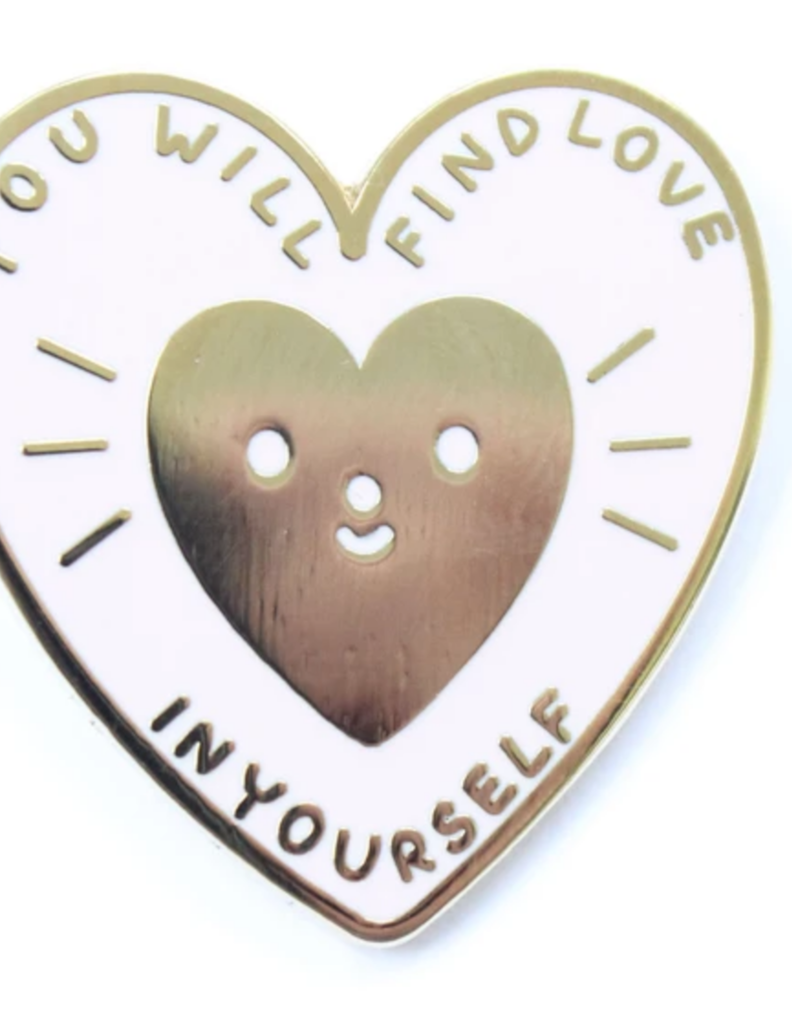 You Will Find Love in Yourself Pin