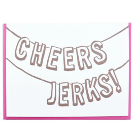And Here We Are Cheers Jerks Banner Greeting Card