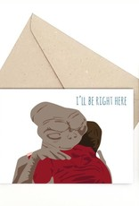 I'll be Right Here (E.T.) Greeting Card