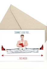 Meet Me in Shermer Damme I Love You This Much (Jean Claude Van Damme) Greeting Card