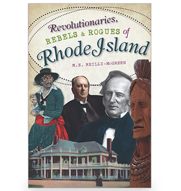The History Press Revolutionaries, Rebels and Rogues of Rhode Island