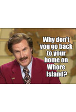 Why Don't You Go Back To Your Home on Whore Island Magnet