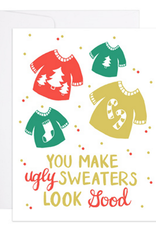 You Make Ugly Sweaters Look Good Greeting Card