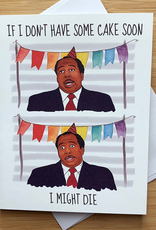 Stanley Needs Cake Birthday (The Office) Greeting Card