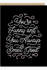 You're Funny and You Always Smell Good Greeting Card