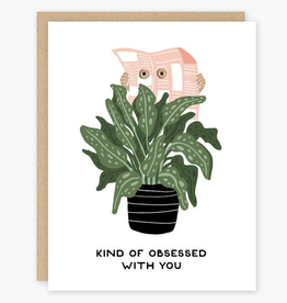 Kind of Obsessed With You Plants Greeting Card