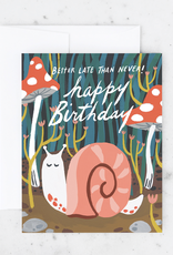 "Happy Birthday Snail ""Better Late Than Never!""  Greeting Card"
