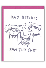 Bad Bitches Run This Shit Greeting Card