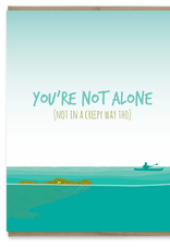 You Are Not Alone (Not in a Creepy Way) Alligator Greeting Card