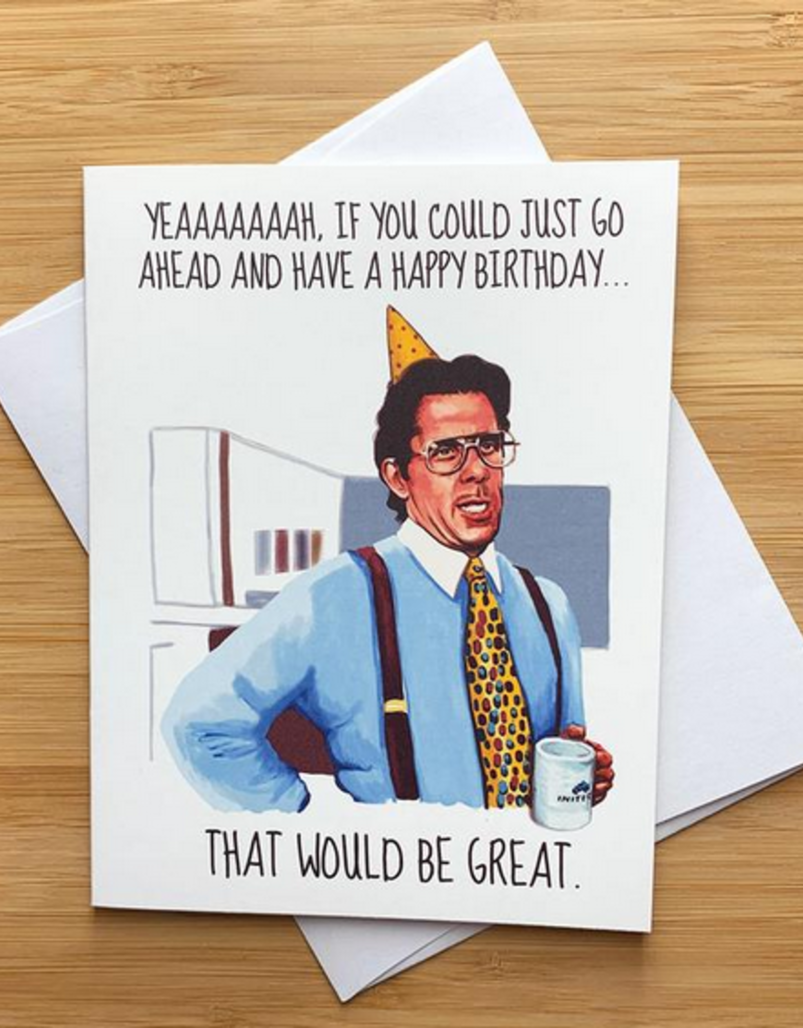 That Would be Great (Office Space) Birthday Greeting Card