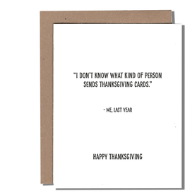 """I Don't Know What Kind of Person Sends Thanksgiving Cards."" - Me, Last Year Greeting Card"