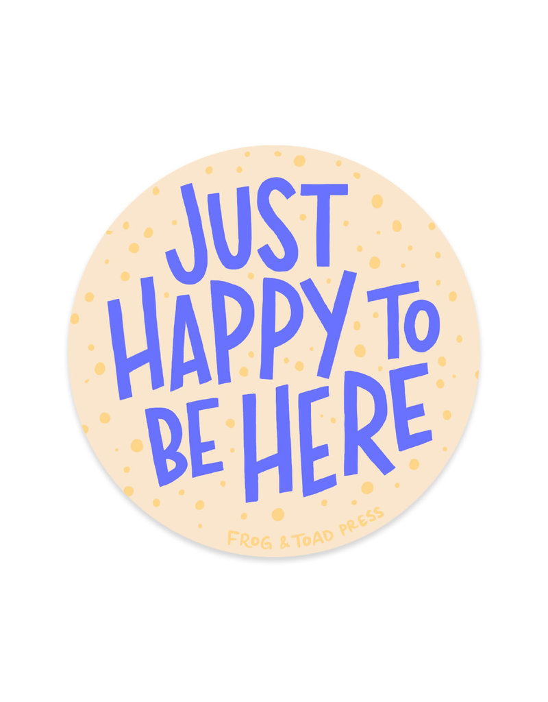 Frog & Toad Press Just Happy to Be Here Sticker