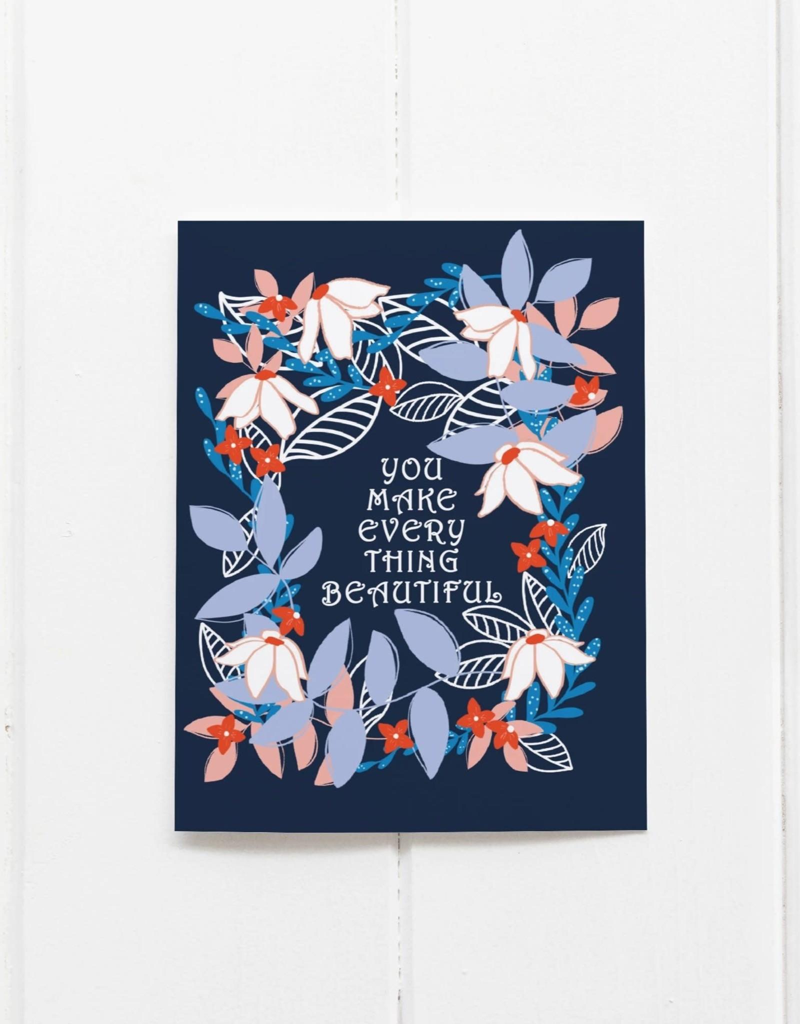 You Make Everything Beautiful Greeting Card