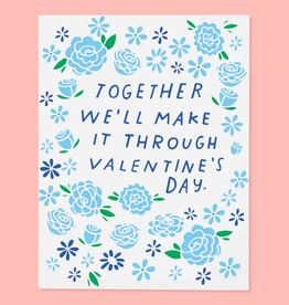 Together We'll Make It Through. Happy Valentine's Day Greeting Card