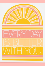 Every Day Is Better With You Greeting Card