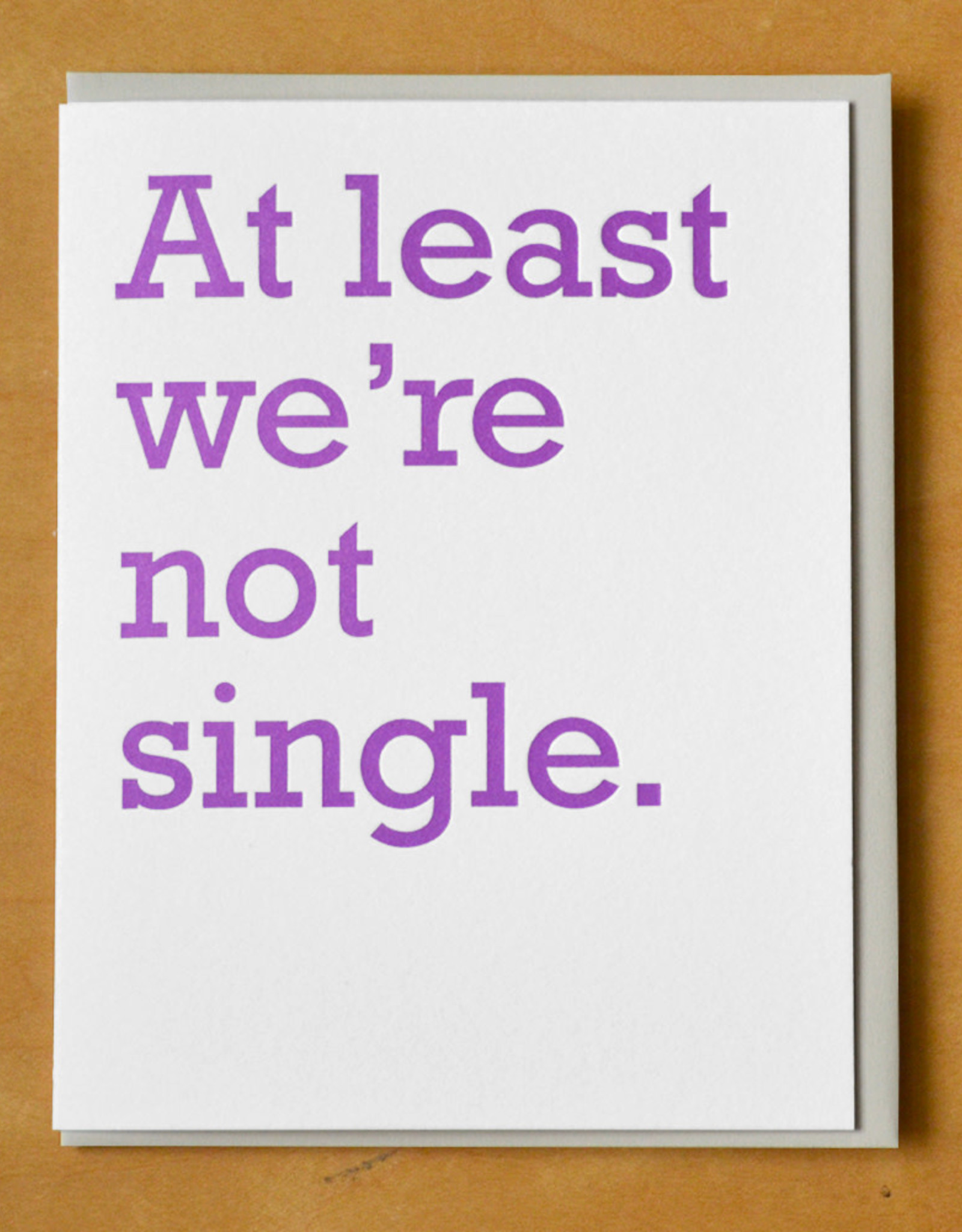 At Least We're Not Single Greeting Card