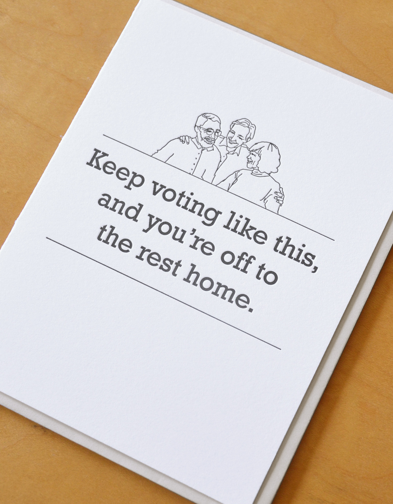 Keep Voting Like This and You're Off to the Rest Home Greeting Card