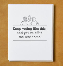 McBitterson's Keep Voting Like This and You're Off to the Rest Home Greeting Card