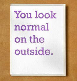 You Look Normal on the Outside Greeting Card