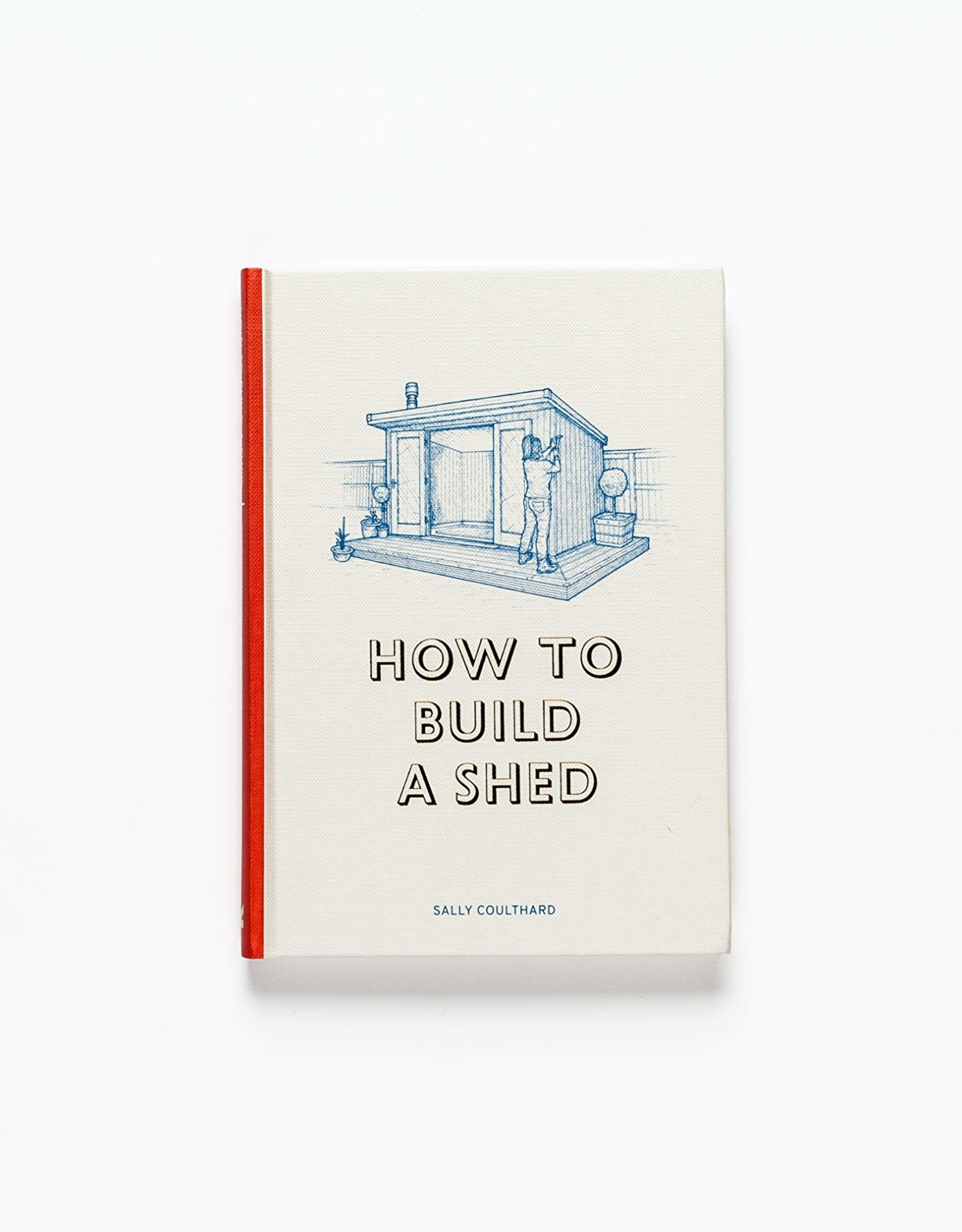 Chronicle Books How to Build a Shed
