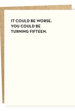 Sapling Press At Least You're Not Turning 15 Greeting Card