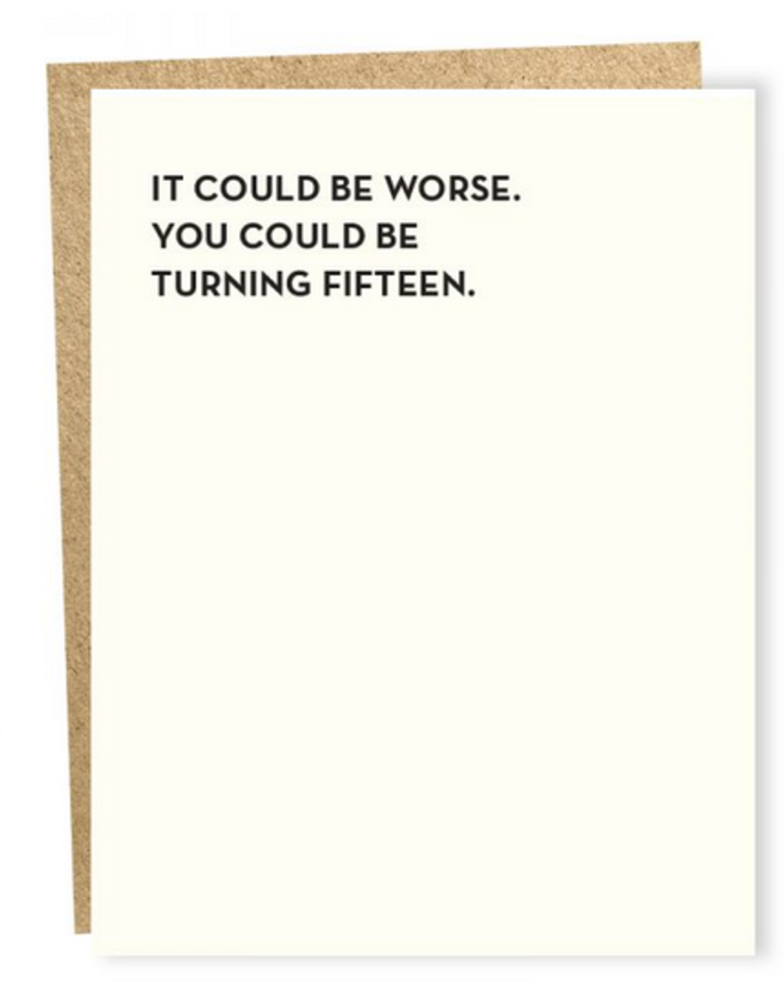 At Least You're Not Turning 15 Greeting Card