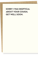 Sorry I Was Skeptical About Your Cough, Get Well Soon Greeting Card