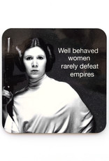 Well Behaved Women Rarely Defeat Empires Coaster