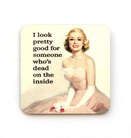 I Look Pretty Good for Someone Dead Inside Coaster