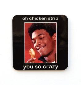Oh Chicken Strip You So Crazy Coaster