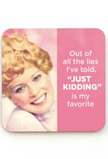 Just Kidding is My Favorite Lie Coaster
