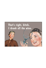 That's Right, Bitch. I Drank All The Wine. Magnet